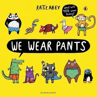 We wear Pants, Katie Abey, Yellow, Animals, Clothing, Humour, Text Bubble, Picture Book, Children's Book, Dressing Yourself