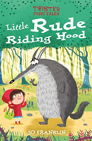 Twisted Fairy Tales: Little Rude Riding Hood, Jo Franklin, Chris Jevons, Little Red Riding Hood, Retelling, Humour, Picture Books, Children's Books, Girl, Forest