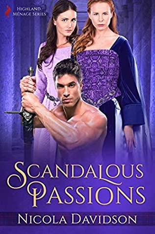 Scandalous Passions, Highland Menage, Nicola Davidson, Purple, Man, Women, Polyarmorous, Romance, Multiple POV, Sword, Scotland, King, Queen, Sex, Historical