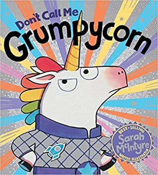 Don't Call Me Grumpycorn, Space, Rocket, Friendship, Narwhal, Mermaid, Jellyfish, Unicorn, Children's Book, Humour, Funny, Colourful, Rainbow Mane, Horn, Space Outfit, Picture Books, Planets, Sarah McIntyre