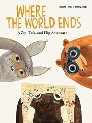 Bear, Rabbit/Bunny, Animals, Travel, Picture Book, Map, Glasses, Children's Books, Where the World Ends: A Zip Trik and Flip Adventure by Davide Calì, Maria Dek