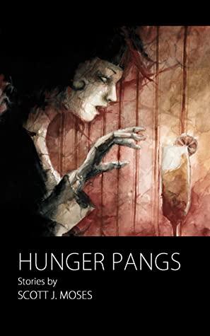 Hunger Pangs, Horror, Short Stories, Anthology, Hunger, Woman, Drinks, Light, Scott J. Moses