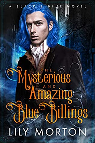 The Mysterious and Amazing Blue Billings, Black and Blue, Book 1, Blue Guy, Suit, Ghosts, Haunted HOuse, LGBT, ROmance, Sex, Lily Morton